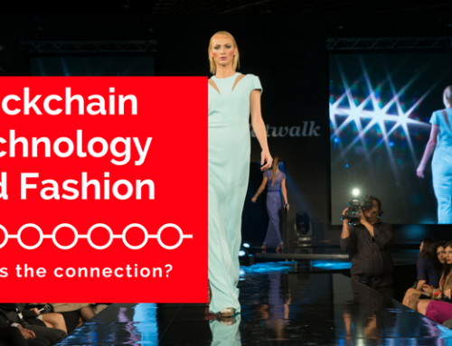 Blockchain Technology and Fashion Industry – what is the connection?